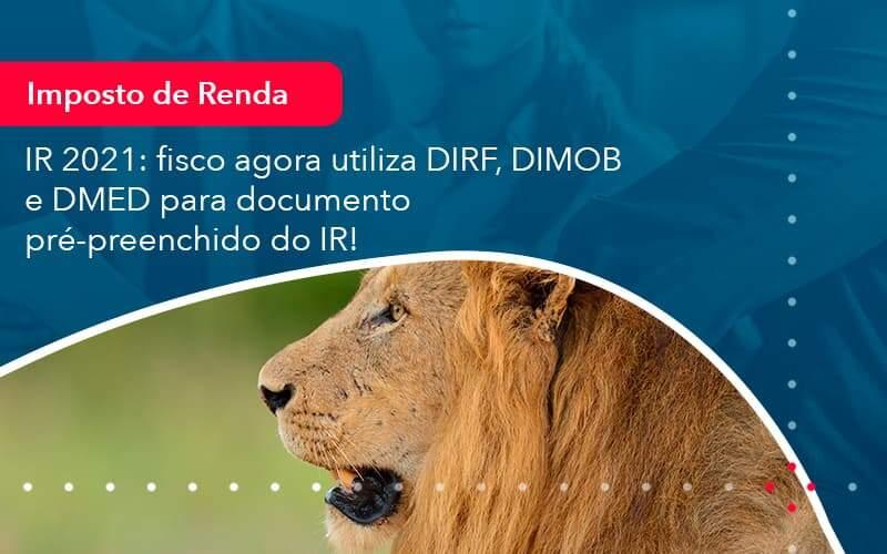 Ir 2021 Fisco Agora Utiliza Dirf Dimob E Dmed Para Documento Pre Preenchido Do Ir 1 - LLP Contábil