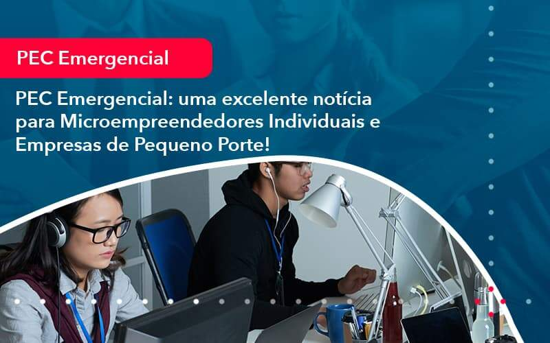 Pec Emergencial Uma Excelente Noticia Para Microempreendedores Individuais E Empresas De Pequeno Porte 1 - LLP Contábil