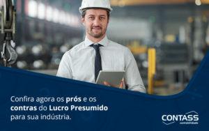 Confira Agora Os Pros E Os Contras Do Lucro Presumido Para Sua Industria Blog - Escritório de Contabilidade em Diadema - SP