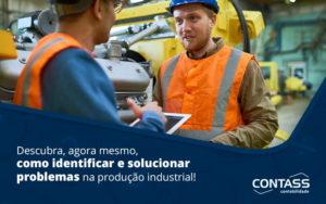 Descubra Agora Mesmo Como Identificar E Solucionar Problemas Na Producao Industrial Blog - Escritório de Contabilidade em Diadema - SP