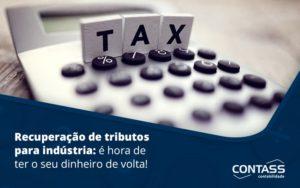 Recuperacao De Tributos Para Industria E Hora De Ter O Seu Dinheiro De Volta Blog (1) - Escritório de Contabilidade em Diadema - SP